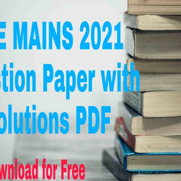 JEE MAINS 2021 Question Paper with Solutions PDF